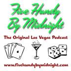 Five Hundy by Midnight, the Original Las Vegas Podcast